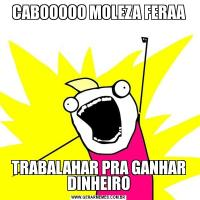CABOOOOO MOLEZA FERAATRABALAHAR PRA GANHAR DINHEIRO