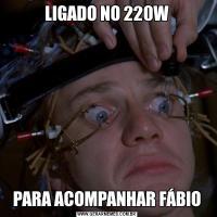 LIGADO NO 220WPARA ACOMPANHAR FÁBIO