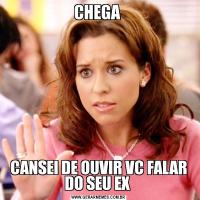 CHEGA CANSEI DE OUVIR VC FALAR DO SEU EX