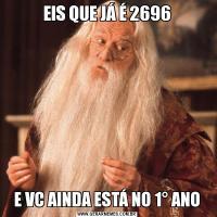 EIS QUE JÁ É 2696E VC AINDA ESTÁ NO 1° ANO