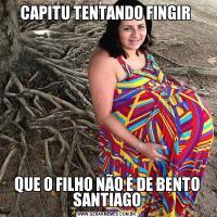 CAPITU TENTANDO FINGIR QUE O FILHO NÃO É DE BENTO SANTIAGO