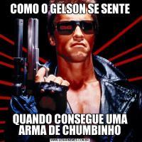 COMO O GELSON SE SENTEQUANDO CONSEGUE UMA ARMA DE CHUMBINHO