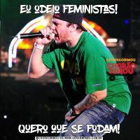 Eu odeio feministas!Quero que se fodam!