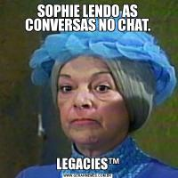 SOPHIE LENDO AS CONVERSAS NO CHAT.LEGACIES™