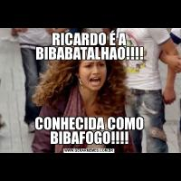 RICARDO É A BIBABATALHAO!!!!CONHECIDA COMO BIBAFOGO!!!!