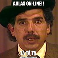 AULAS ON-LINE!!TÁ TÁ TÁ