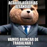 ACABOU AS FÉRIAS ALEANDIA!VAMOS BRINCAR DE TRABALHAR !