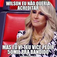 WILSON EU NÃO QUERIA ACREDITARMAS EU VI TEU VICE PEDIR 50MIL PRA BANDIDO