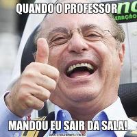 QUANDO O PROFESSOR MANDOU EU SAIR DA SALA!