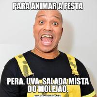 PARA ANIMAR A FESTAPERA, UVA, SALADA MISTA DO MOLEJÃO.
