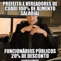PREFEITO E VEREADORES DE COARI 100% DE ALMENTO SALARIALFUNCIONÁRIOS PÚBLICOS 20% DE DESCONTO