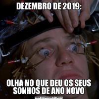 DEZEMBRO DE 2019:OLHA NO QUE DEU OS SEUS SONHOS DE ANO NOVO