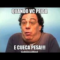 QUANDO VC PEIDAE CUECA PESA!!!