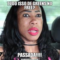 TUDO ISSO DE GREENS NO FREE?PASSADA!!!!