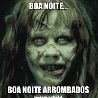 BOA NOITE...BOA NOITE ARROMBADOS