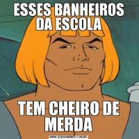 ESSES BANHEIROS DA ESCOLATEM CHEIRO DE MERDA