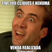 TIVE 100 CLIQUES E NEHUMA VENDA REALIZADA