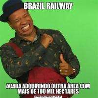 BRAZIL RAILWAYACABA ADQUIRINDO OUTRA ÁREA COM MAIS DE 180 MIL HECTARES