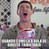 QUANDO COMEÇA A AULA DE DIREITO TRIBUTÁRIO
