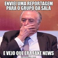 ENVIEI UMA REPORTAGEM PARA O GRUPO DA SALAE VEJO QUE ERA FAKE NEWS