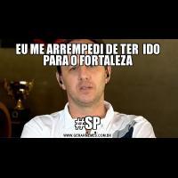 EU ME ARREMPEDI DE TER  IDO PARA O FORTALEZA#SP