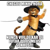 CHEGOU MINHA HORANUNCA VOU DEIXAR DE LUTAR PELOS MEUS SONHOS!!!