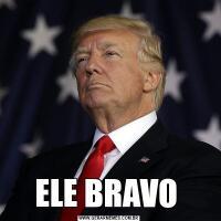 ELE BRAVO