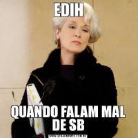 EDIHQUANDO FALAM MAL DE SB