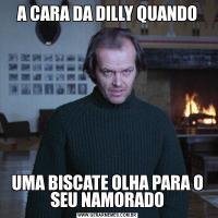A CARA DA DILLY QUANDOUMA BISCATE OLHA PARA O SEU NAMORADO