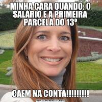 MINHA CARA QUANDO: O SALÁRIO E A PRIMEIRA PARCELA DO 13ºCAEM NA CONTA!!!!!!!!!