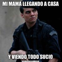 MI MAMÁ LLEGANDO A CASAY VIENDO TODO SUCIO