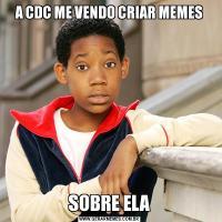 A CDC ME VENDO CRIAR MEMESSOBRE ELA