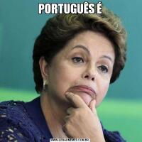 PORTUGUÊS É