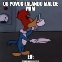 OS POVOS FALANDO MAL DE MIMEU: