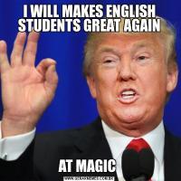 I WILL MAKES ENGLISH STUDENTS GREAT AGAINAT MAGIC