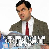 PROCURANDO A PARTE EM QUE O BRASIL PAROU!!!! ONDE ESTÁ?