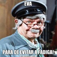 EVAPARA DE EVITAR A FADIGA!