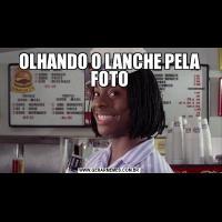 OLHANDO O LANCHE PELA FOTO