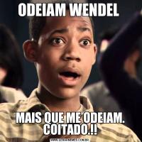 ODEIAM WENDEL MAIS QUE ME ODEIAM. COITADO.!!