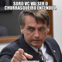 SORO VC VAI SER O CHURRASQUEIRO ENTENDEU.