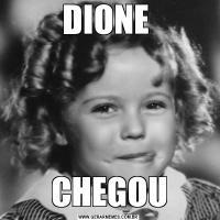 DIONE CHEGOU