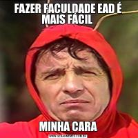 FAZER FACULDADE EAD É MAIS FÁCIL MINHA CARA