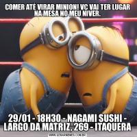 COMER ATÉ VIRAR MINION! VC VAI TER LUGAR NA MESA NO MEU NIVER.29/01 - 18H30 - NAGAMI SUSHI - LARGO DA MATRIZ, 269 - ITAQUERA