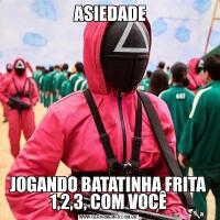 ASIEDADEJOGANDO BATATINHA FRITA 1,2,3, COM VOCÊ