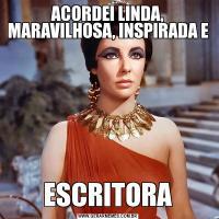 ACORDEI LINDA, MARAVILHOSA, INSPIRADA EESCRITORA
