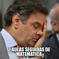 2 AULAS SEGUIDAS DE MATEMATICA