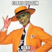 CLARO QUE SIM XUXU
