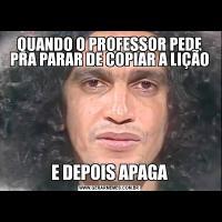 QUANDO O PROFESSOR PEDE PRA PARAR DE COPIAR A LIÇÃOE DEPOIS APAGA