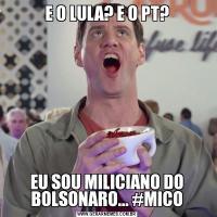 E O LULA? E O PT?EU SOU MILICIANO DO BOLSONARO... #MICO