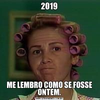 2019ME LEMBRO COMO SE FOSSE ONTEM.